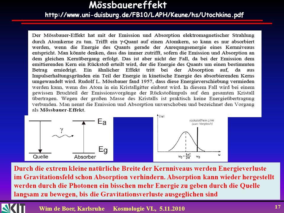 Wim de Boer, KarlsruheKosmologie VL, 5.11.2010 17 http://www.uni-duisburg.de/FB10/LAPH/Keune/hs/Utochkina.pdf Mössbauereffekt Durch die extrem kleine
