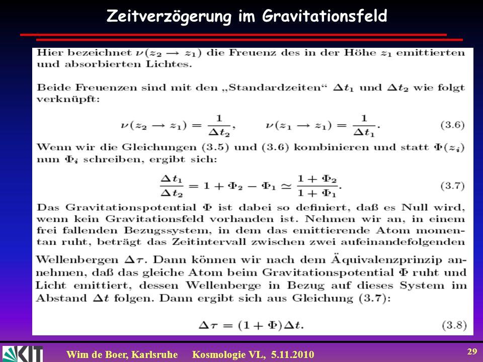 Wim de Boer, KarlsruheKosmologie VL, 5.11.2010 29 Zeitverzögerung im Gravitationsfeld