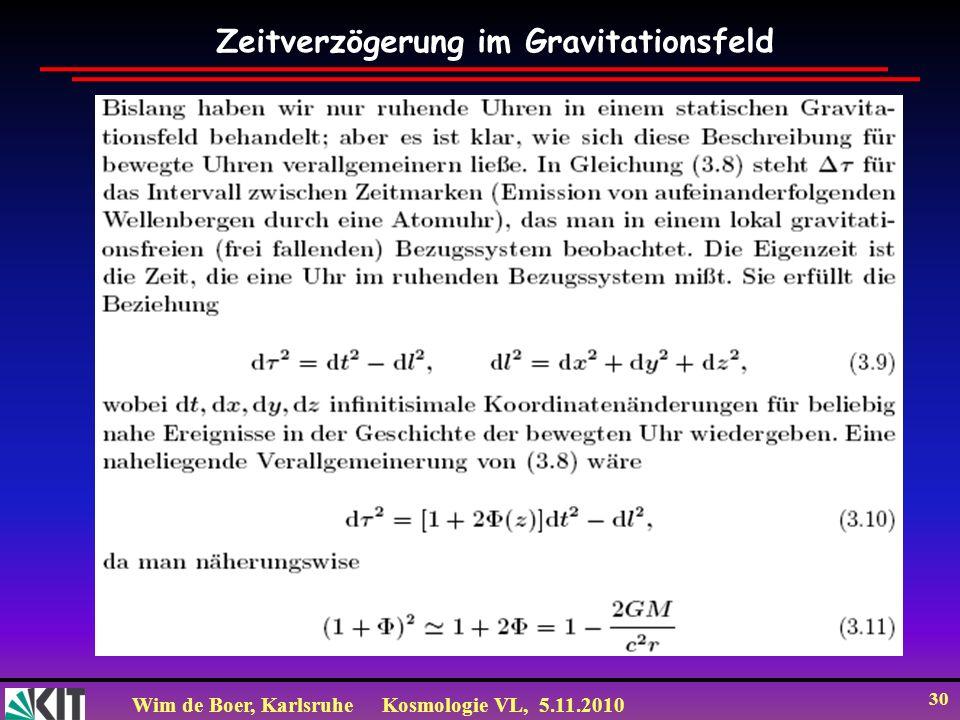 Wim de Boer, KarlsruheKosmologie VL, 5.11.2010 30 Zeitverzögerung im Gravitationsfeld