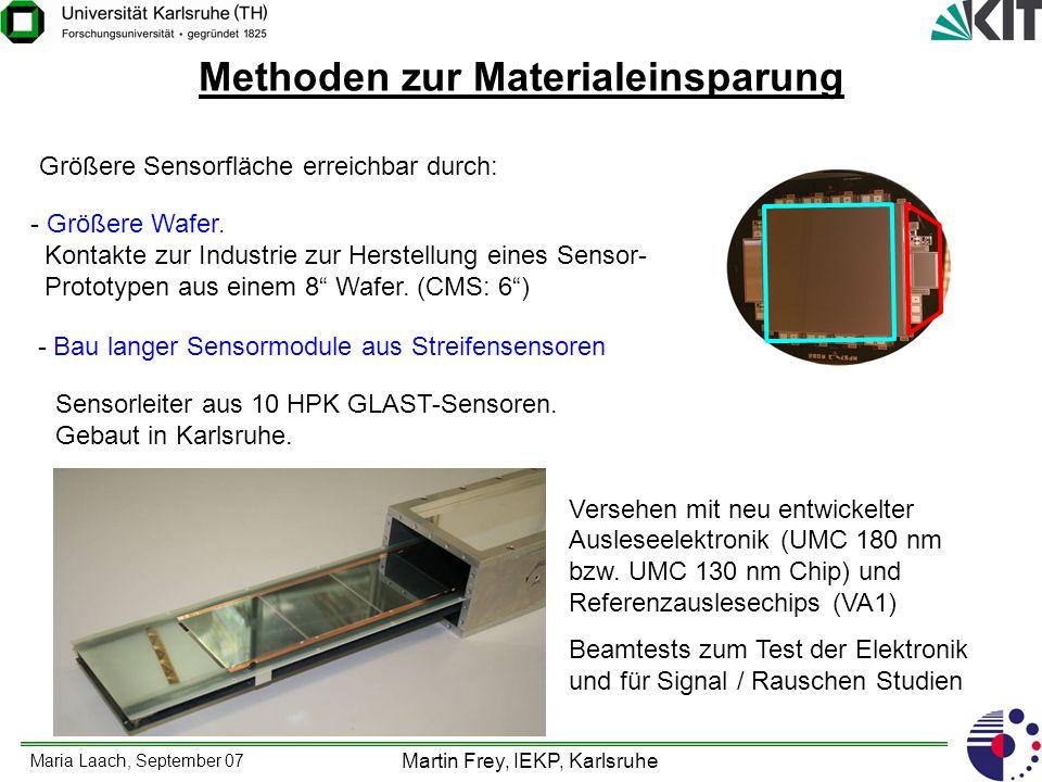Maria Laach, September 07 Martin Frey, IEKP, Karlsruhe Methoden zur Materialeinsparung - Einsparung des Hybriden: Auslesechip wird direkt durch Bump Bonding auf dem Sensor angebracht.