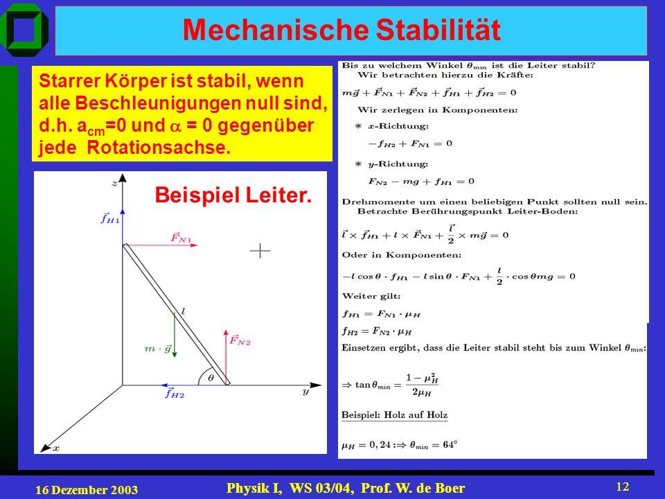 16 Dezember 2003 Physik I, WS 03/04, Prof. W. de Boer 12 Physik I, WS 03/04, Prof. W. de Boer 12 Mechanische Stabilität Starrer Körper ist stabil, wen
