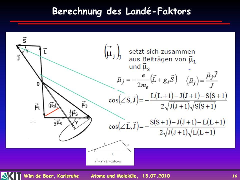 Wim de Boer, Karlsruhe Atome und Moleküle, 13.07.2010 16 Berechnung des Landé-Faktors