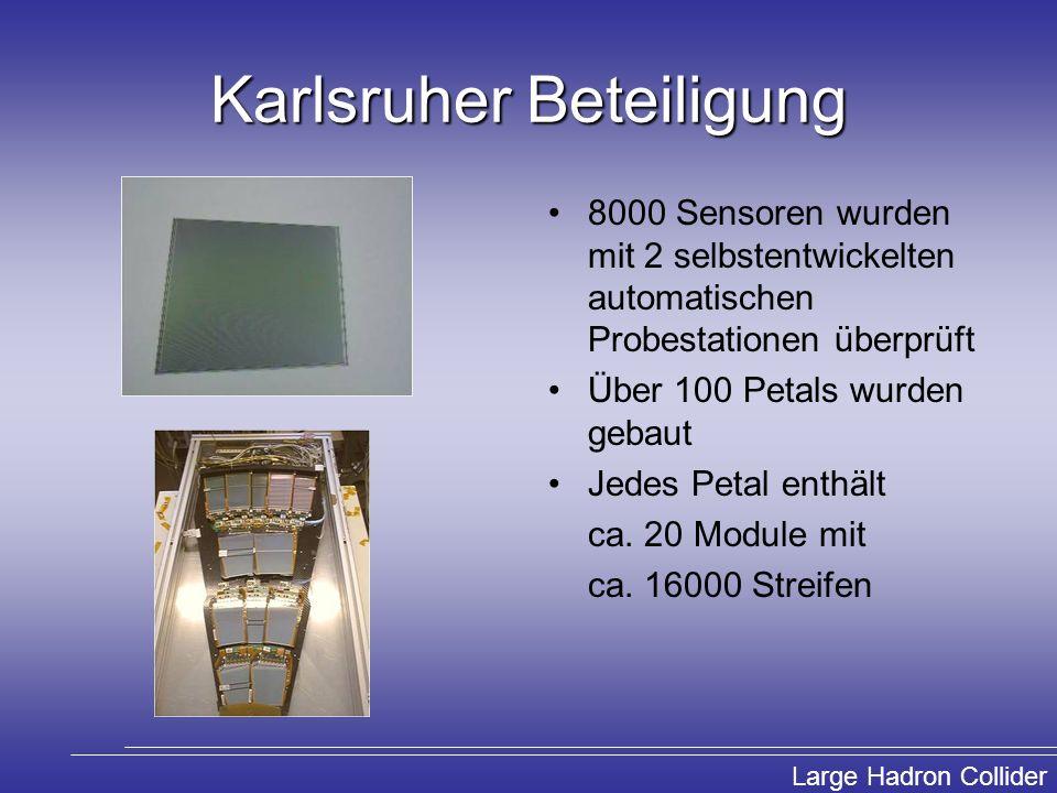 Large Hadron Collider Karlsruher Beteiligung 8000 Sensoren wurden mit 2 selbstentwickelten automatischen Probestationen überprüft Über 100 Petals wurd