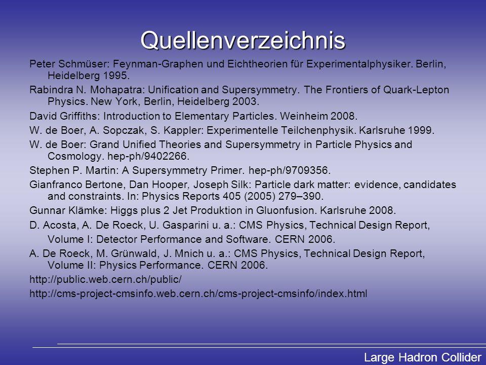 Large Hadron Collider Quellenverzeichnis Peter Schmüser: Feynman-Graphen und Eichtheorien für Experimentalphysiker. Berlin, Heidelberg 1995. Rabindra