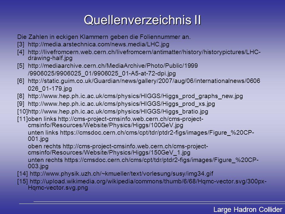 Large Hadron Collider Quellenverzeichnis II Die Zahlen in eckigen Klammern geben die Foliennummer an. [3] http://media.arstechnica.com/news.media/LHC.
