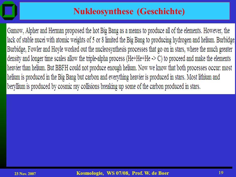 23 Nov. 2007 Kosmologie, WS 07/08, Prof. W. de Boer 19 Nukleosynthese (Geschichte)
