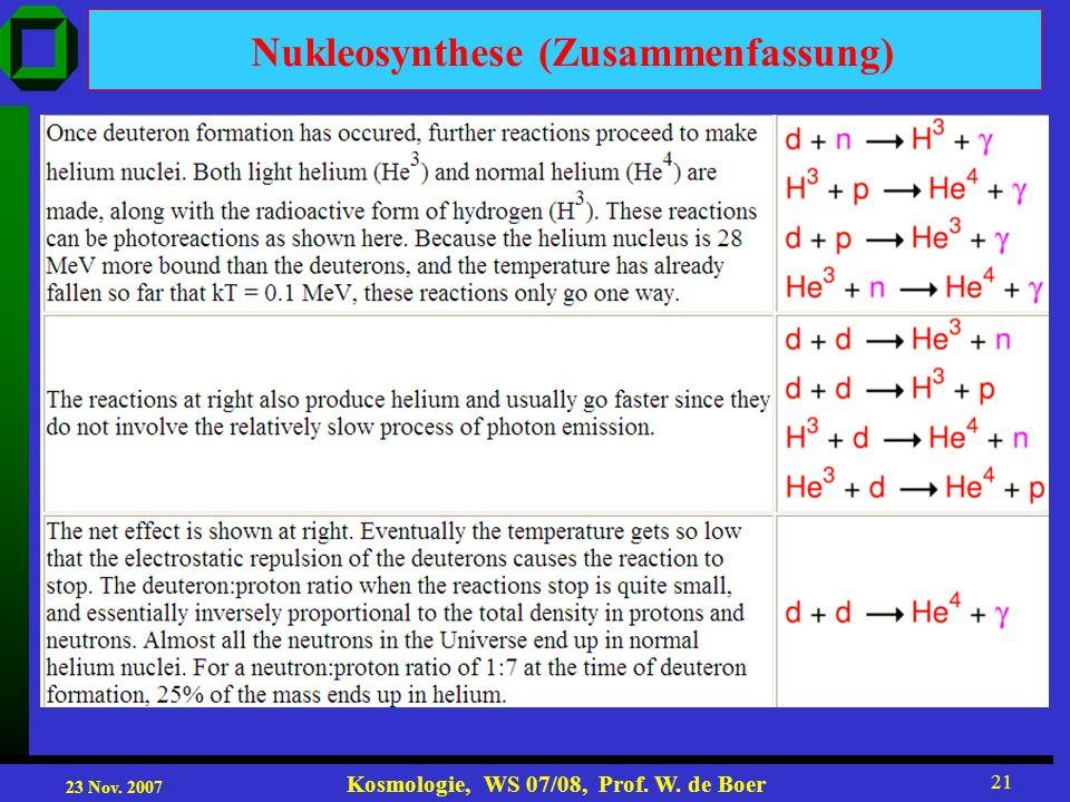 23 Nov. 2007 Kosmologie, WS 07/08, Prof. W. de Boer 21 Nukleosynthese (Zusammenfassung)