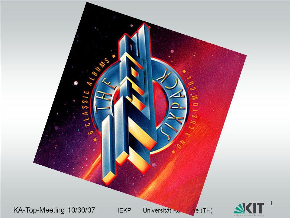 12 KA-Top-Meeting 10/30/07 IEKP Universität Karlsruhe (TH)