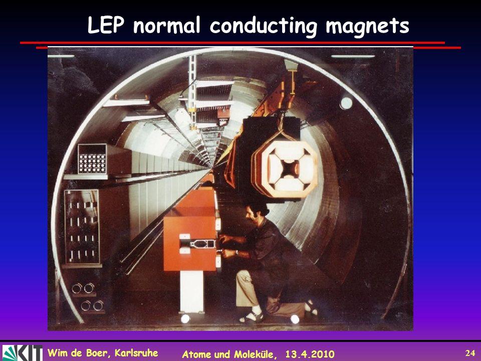 Wim de Boer, Karlsruhe Atome und Moleküle, 13.4.2010 24 LEP normal conducting magnets