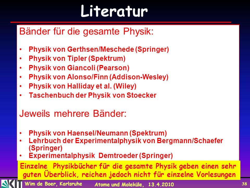 Wim de Boer, Karlsruhe Atome und Moleküle, 13.4.2010 38 Bänder für die gesamte Physik: Physik von Gerthsen/Meschede (Springer) Physik von Tipler (Spek