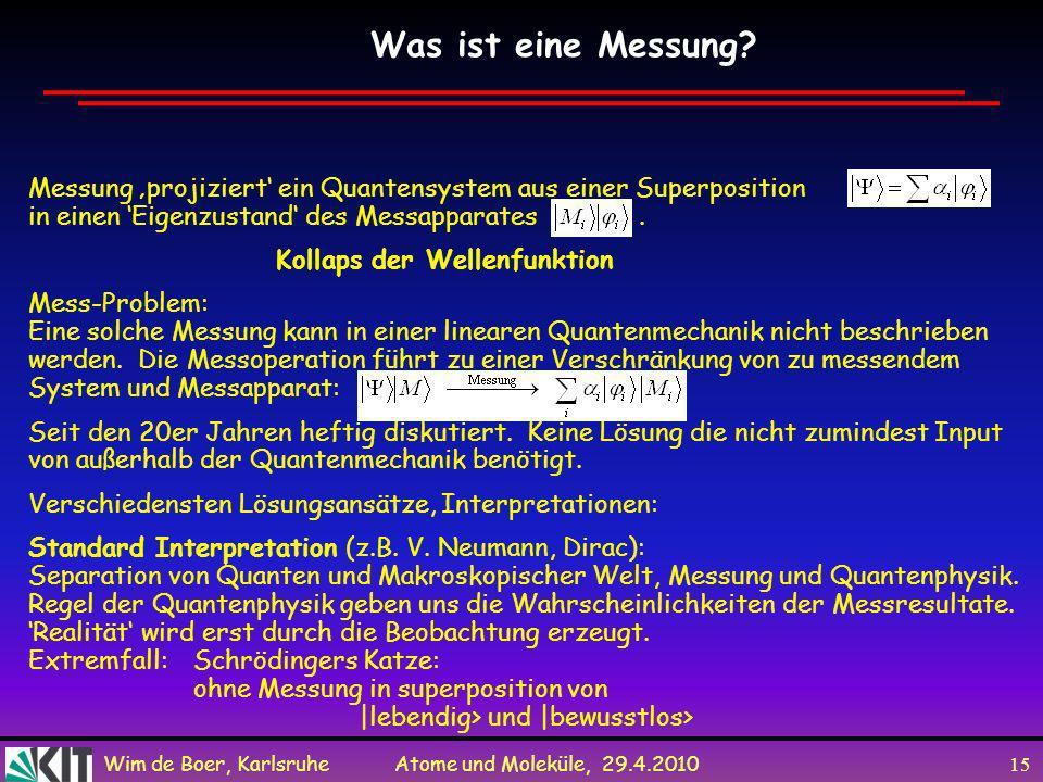 Wim de Boer, Karlsruhe Atome und Moleküle, 29.4.2010 14 Ermittlung des Weges Summe Experimenteller Befund: Wenn man versucht den Weg des Elektrons zu