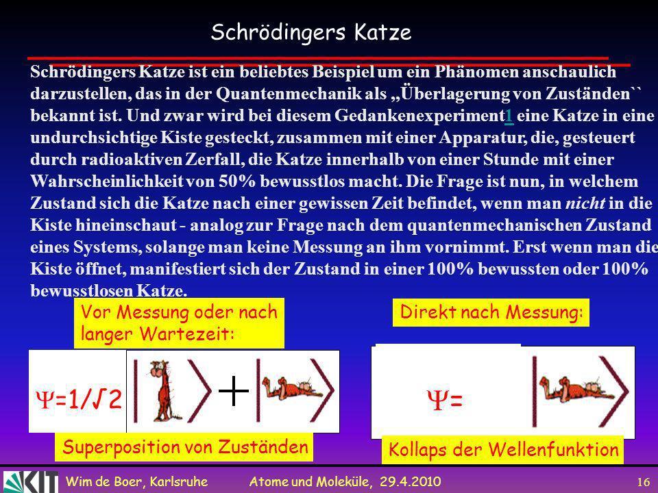 Wim de Boer, Karlsruhe Atome und Moleküle, 29.4.2010 15 Messung projiziert ein Quantensystem aus einer Superposition in einen Eigenzustand des Messapp