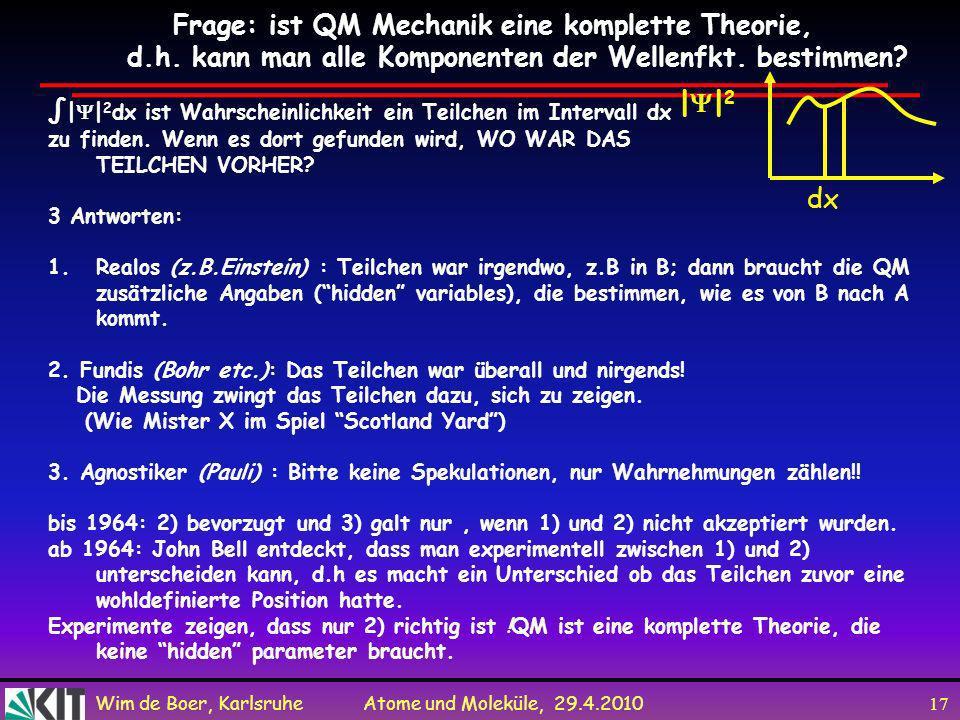 Wim de Boer, Karlsruhe Atome und Moleküle, 29.4.2010 16 Schrödingers Katze ist ein beliebtes Beispiel um ein Phänomen anschaulich darzustellen, das in