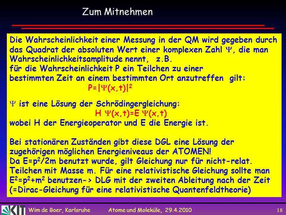 Wim de Boer, Karlsruhe Atome und Moleküle, 29.4.2010 17 Frage: ist QM Mechanik eine komplette Theorie, d.h. kann man alle Komponenten der Wellenfkt. b