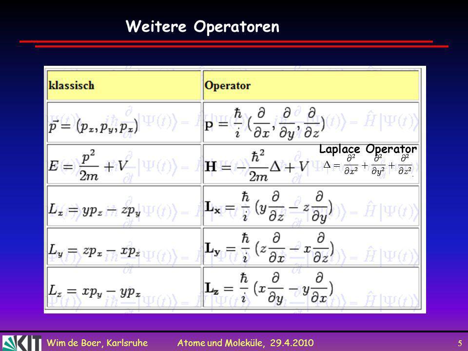 Wim de Boer, Karlsruhe Atome und Moleküle, 29.4.2010 4 Die Schrödingergleichung - Eine