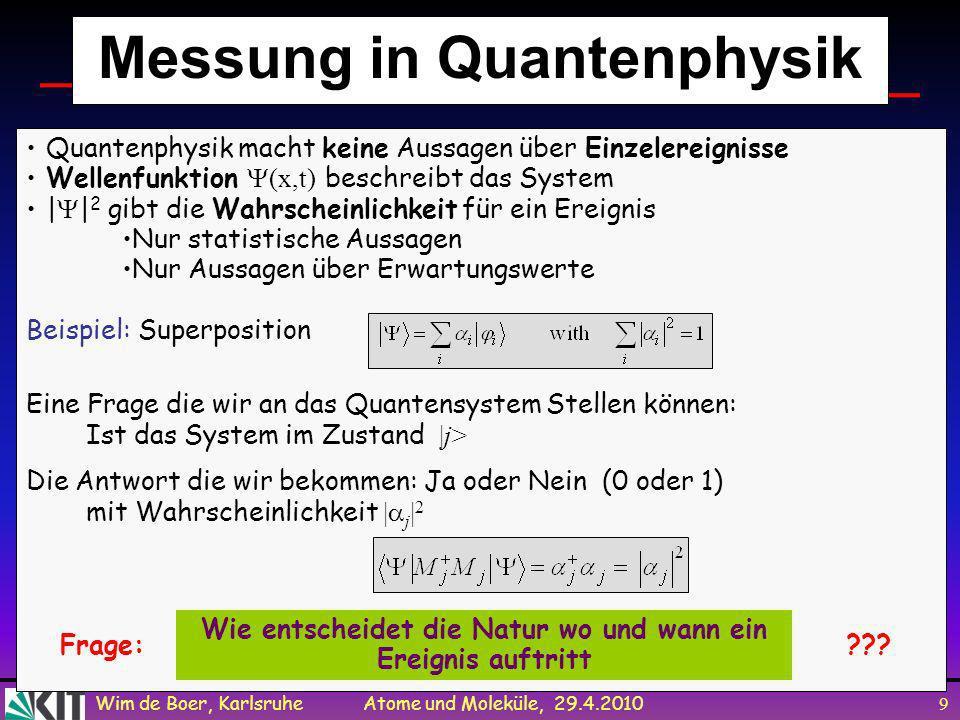 Wim de Boer, Karlsruhe Atome und Moleküle, 29.4.2010 8 Quantenmechanik (Schrödingergleichung) ist linear. Beliebige Überlagerungen = Superpositionen v