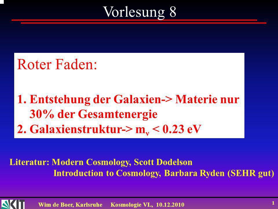 Wim de Boer, KarlsruheKosmologie VL, 10.12.2010 1 Vorlesung 8 Roter Faden: 1.