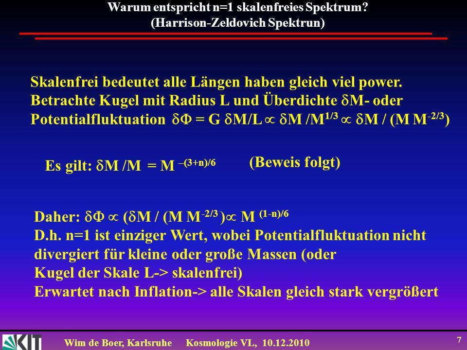 Wim de Boer, KarlsruheKosmologie VL, 10.12.2010 7 Warum entspricht n=1 skalenfreies Spektrum.