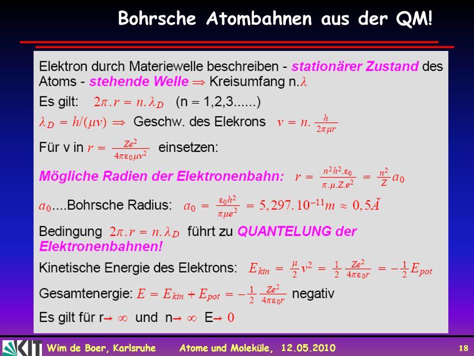 Wim de Boer, Karlsruhe Atome und Moleküle, 12.05.2010 18 Bohrsche Atombahnen aus der QM!