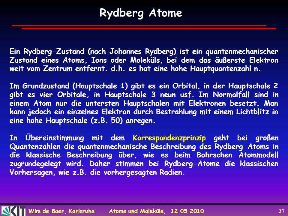 Wim de Boer, Karlsruhe Atome und Moleküle, 12.05.2010 27 Rydberg Atome Ein Rydberg-Zustand (nach Johannes Rydberg) ist ein quantenmechanischer Zustand