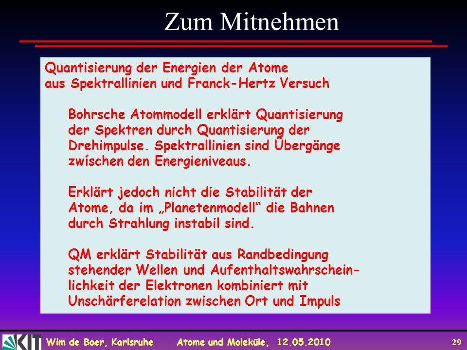 Wim de Boer, Karlsruhe Atome und Moleküle, 12.05.2010 29 Zum Mitnehmen Quantisierung der Energien der Atome aus Spektrallinien und Franck-Hertz Versuc