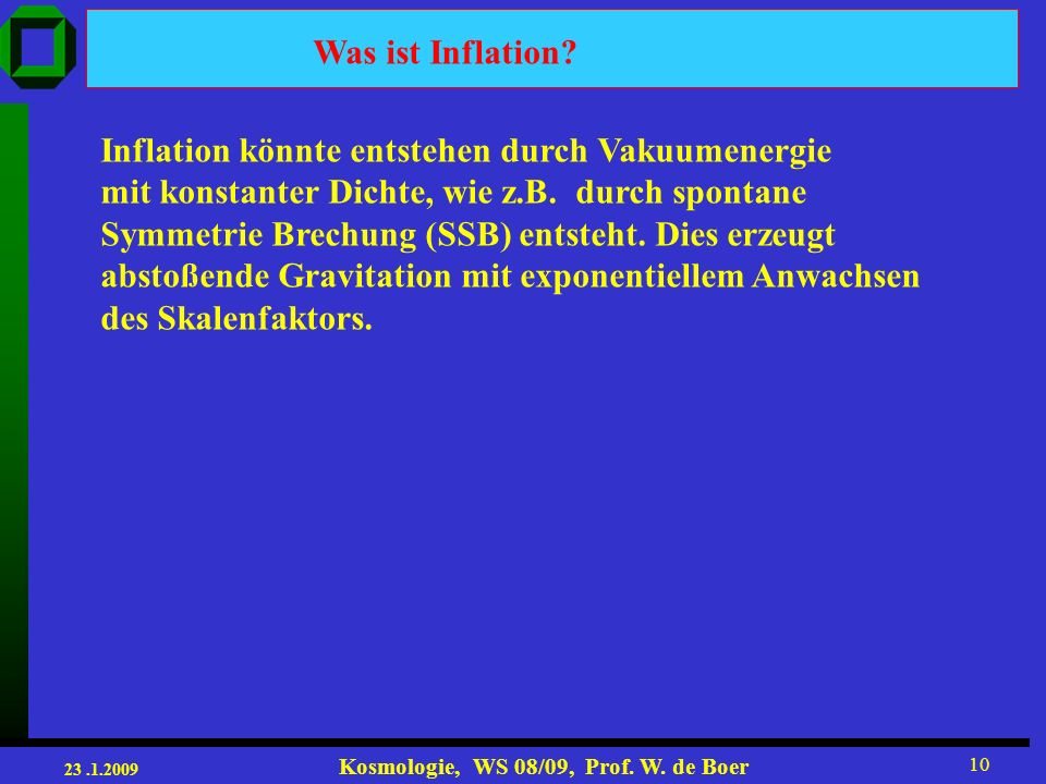 23.1.2009 Kosmologie, WS 08/09, Prof.W. de Boer 10 Was ist Inflation.