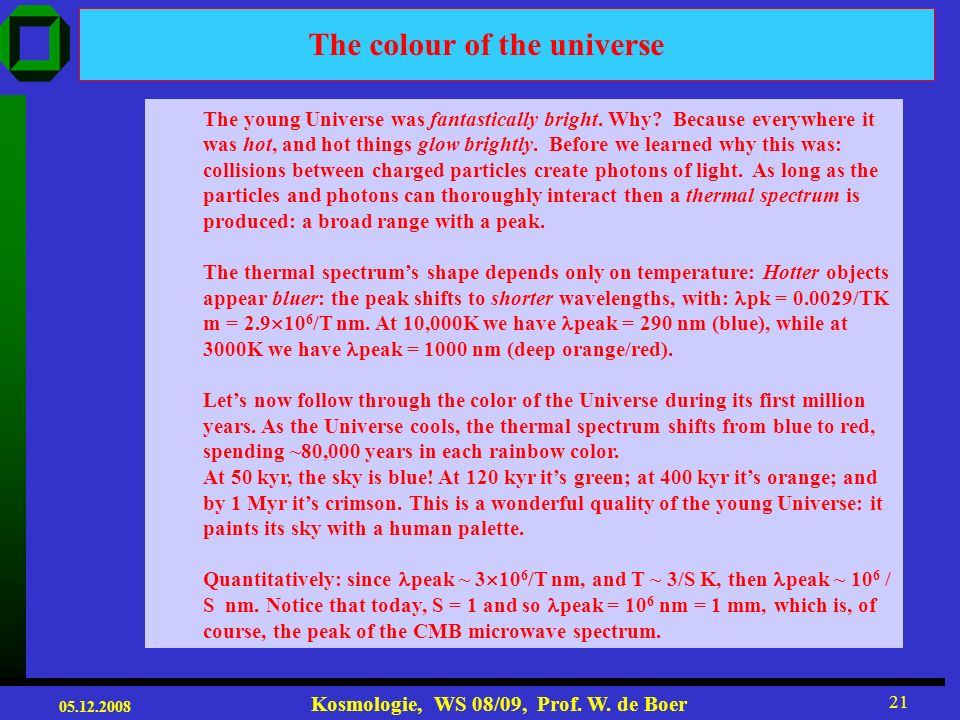 05.12.2008 Kosmologie, WS 08/09, Prof. W. de Boer 20 The 1964 discovery of the cosmic microwave background had a large impact on cosmology. The COBE r