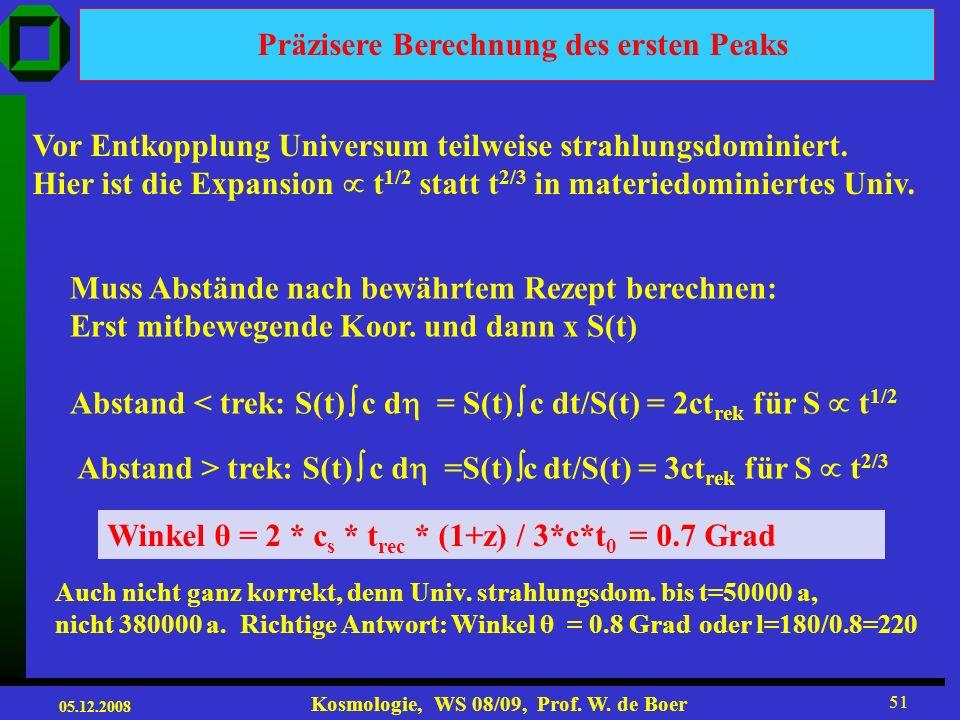 05.12.2008 Kosmologie, WS 08/09, Prof. W. de Boer 50 Position des ersten Peaks Berechnung der Winkel, worunter man die maximale Temperaturschwankungen