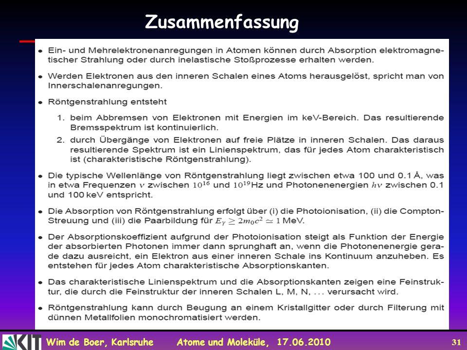 Wim de Boer, Karlsruhe Atome und Moleküle, 17.06.2010 31 Zusammenfassung