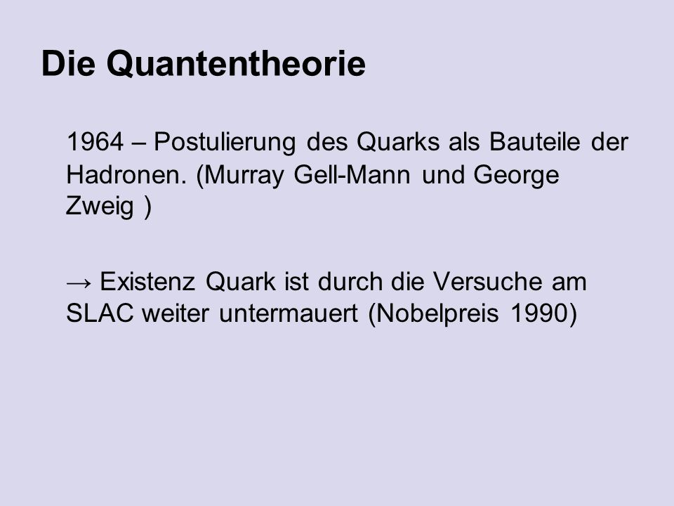 Die Quantentheorie 1964 – Postulierung des Quarks als Bauteile der Hadronen.