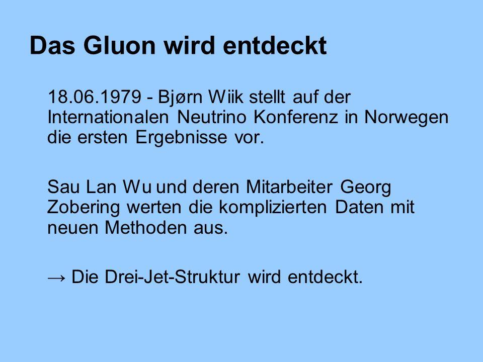 Das Gluon wird entdeckt 18.06.1979 - Bjørn Wiik stellt auf der Internationalen Neutrino Konferenz in Norwegen die ersten Ergebnisse vor.