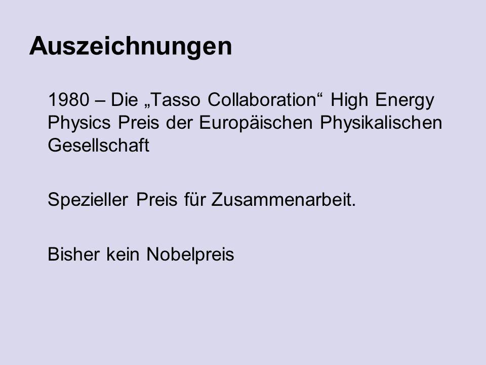 Auszeichnungen 1980 – Die Tasso Collaboration High Energy Physics Preis der Europäischen Physikalischen Gesellschaft Spezieller Preis für Zusammenarbeit.