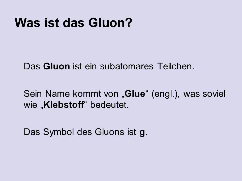 Was ist das Gluon. Das Gluon ist ein subatomares Teilchen.