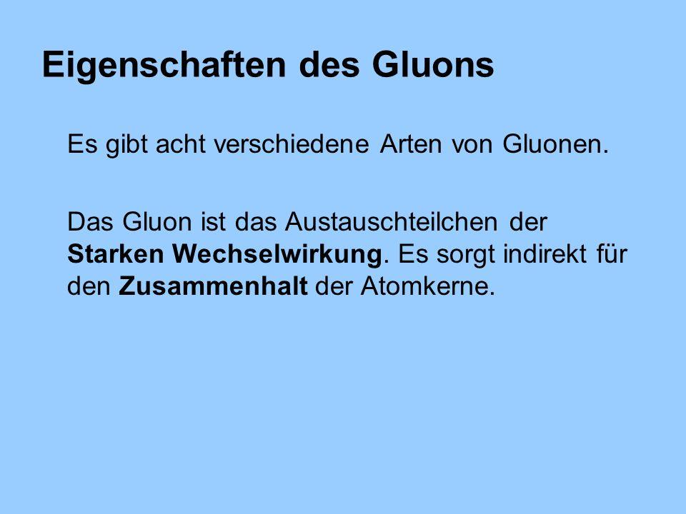 Eigenschaften des Gluons Es gibt acht verschiedene Arten von Gluonen.