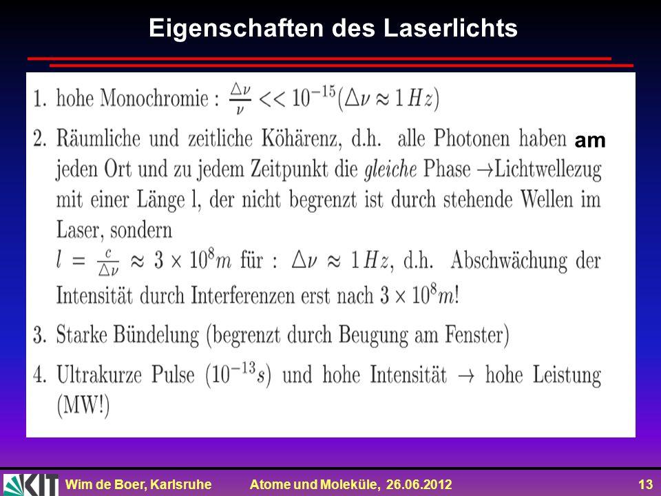 Wim de Boer, Karlsruhe Atome und Moleküle, 26.06.2012 13 Eigenschaften des Laserlichts am