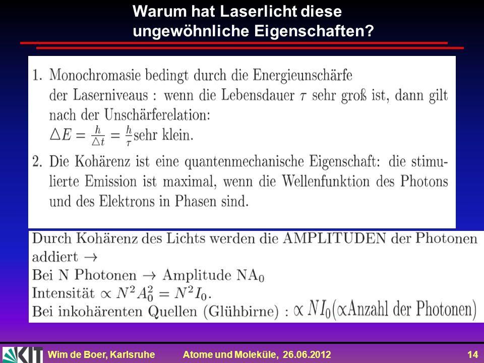 Wim de Boer, Karlsruhe Atome und Moleküle, 26.06.2012 14 Warum hat Laserlicht diese ungewöhnliche Eigenschaften?