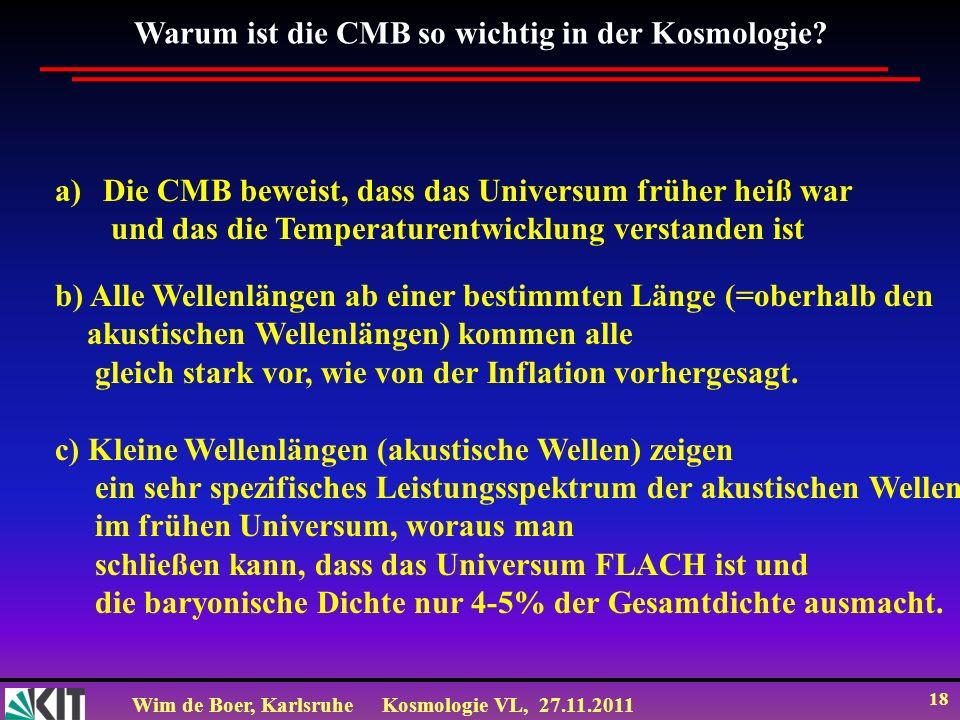 Wim de Boer, KarlsruheKosmologie VL, 27.11.2011 17 The first observations of the CMB were made by McKellar using interstellar molecules in 1940. The i