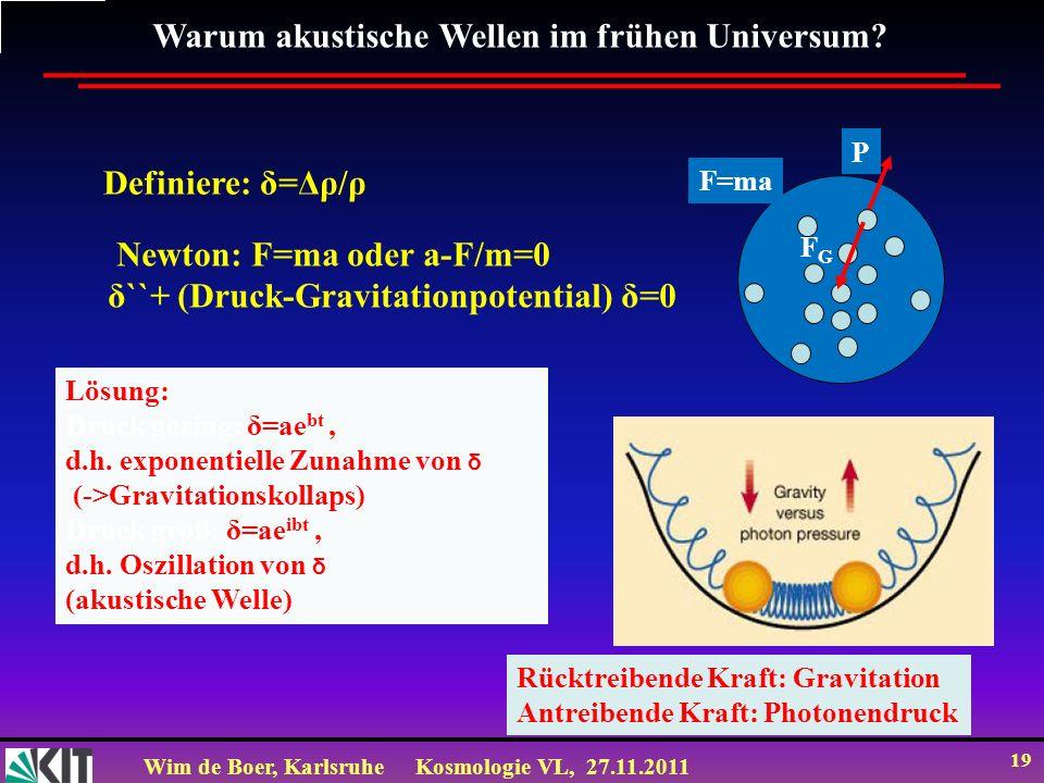 Wim de Boer, KarlsruheKosmologie VL, 27.11.2011 18 Warum ist die CMB so wichtig in der Kosmologie? a)Die CMB beweist, dass das Universum früher heiß w
