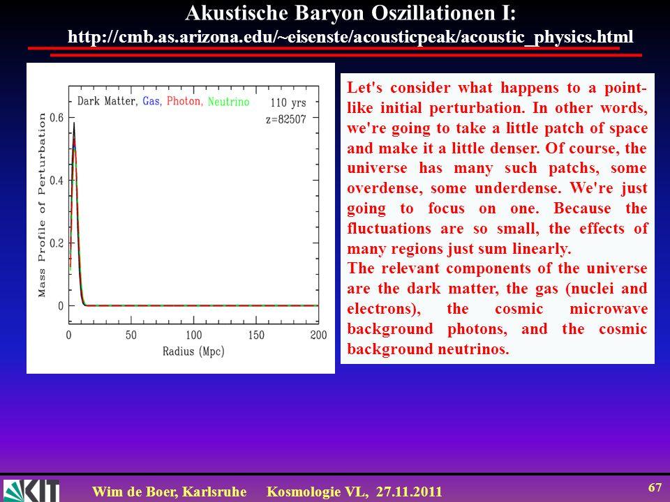 Wim de Boer, KarlsruheKosmologie VL, 27.11.2011 66 Vergleich mit den SN 1a Daten SN1a empfindlich für Beschleunigung, d.h. - m CMB empfindlich für tot