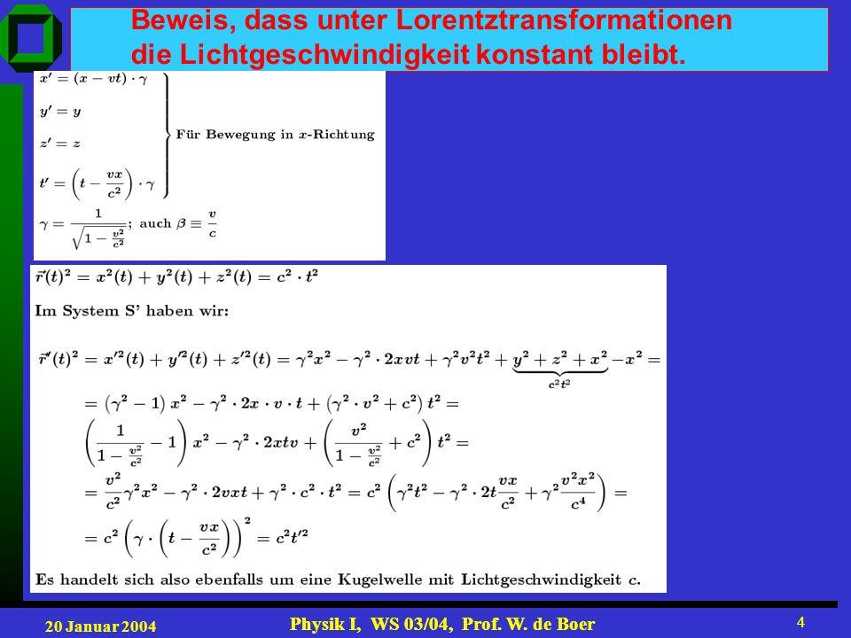 20 Januar 2004 Physik I, WS 03/04, Prof. W. de Boer 4 4 Beweis, dass unter Lorentztransformationen die Lichtgeschwindigkeit konstant bleibt.