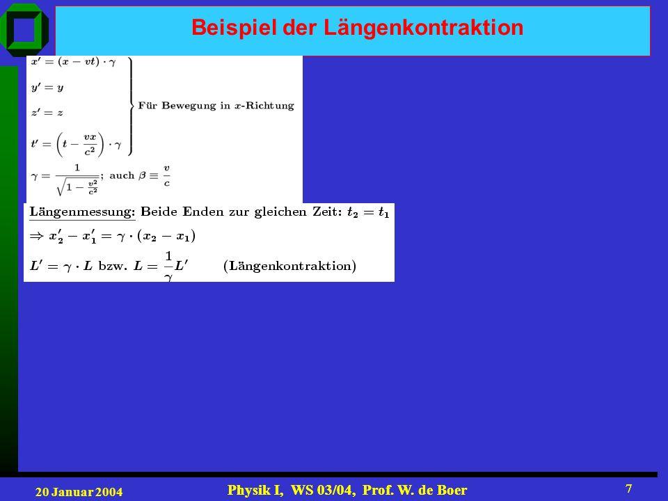 20 Januar 2004 Physik I, WS 03/04, Prof. W. de Boer 7 7 Beispiel der Längenkontraktion