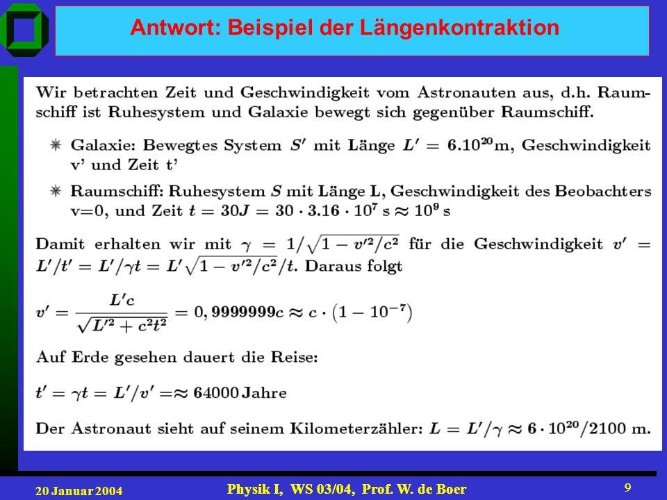 20 Januar 2004 Physik I, WS 03/04, Prof. W. de Boer 9 9 Antwort: Beispiel der Längenkontraktion