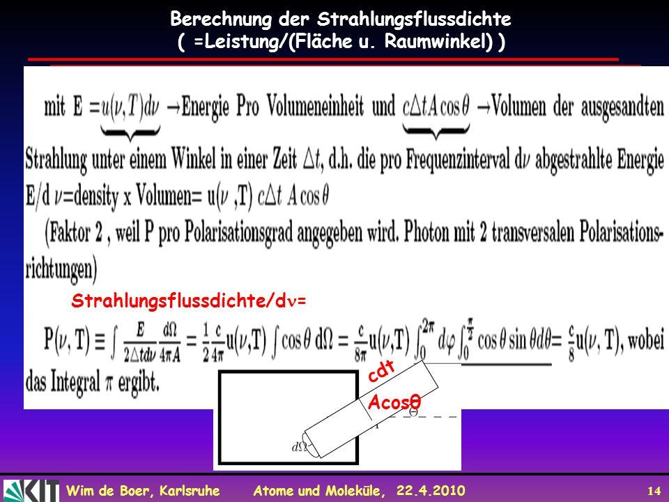 Wim de Boer, Karlsruhe Atome und Moleküle, 22.4.2010 14 Berechnung der Strahlungsflussdichte ( =Leistung/(Fläche u.