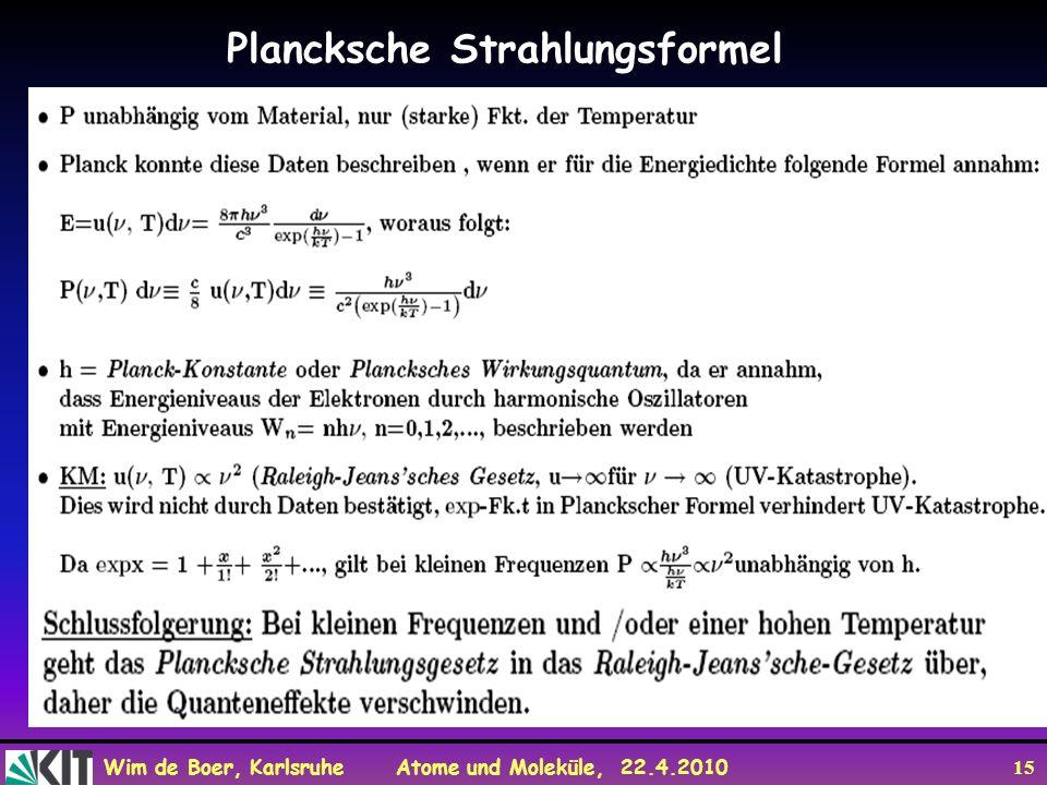 Wim de Boer, Karlsruhe Atome und Moleküle, 22.4.2010 15 Plancksche Strahlungsformel