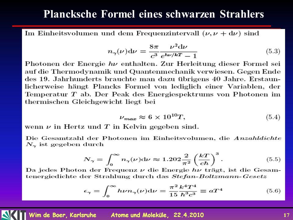 Wim de Boer, Karlsruhe Atome und Moleküle, 22.4.2010 17 Plancksche Formel eines schwarzen Strahlers