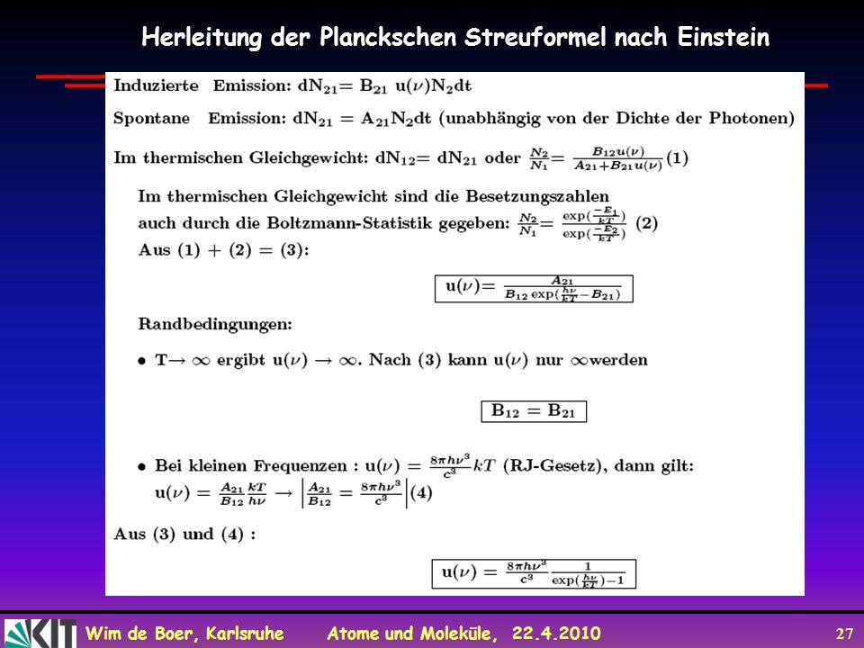 Wim de Boer, Karlsruhe Atome und Moleküle, 22.4.2010 27 Herleitung der Planckschen Streuformel nach Einstein