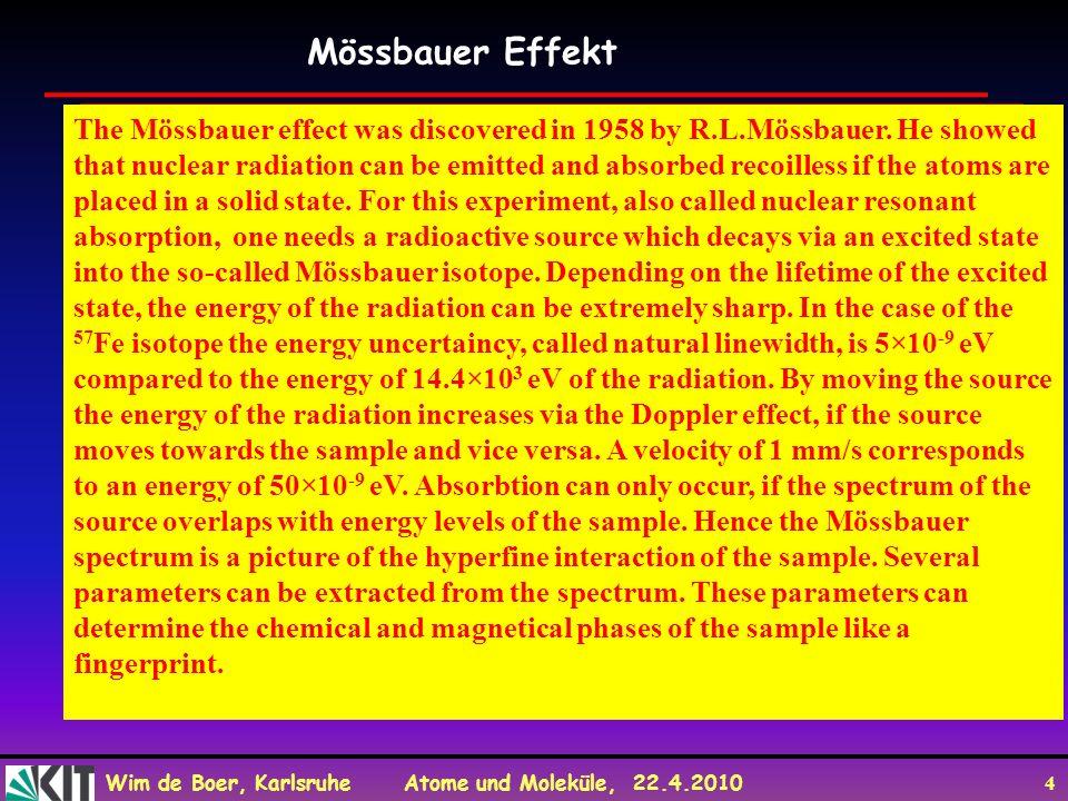 Wim de Boer, Karlsruhe Atome und Moleküle, 22.4.2010 25 Herleitung der Planckschen Strahlungsformel nach Einstein Planck erklärte seine Formel durch die Annahme die Wellen in einem Hohlraum sich verhalten wie harmonische Oszillatoren, die nur diskrete Energiewerte E=nhv annehmen können und bei diesen Energien Strahlung absorbieren und emittieren.