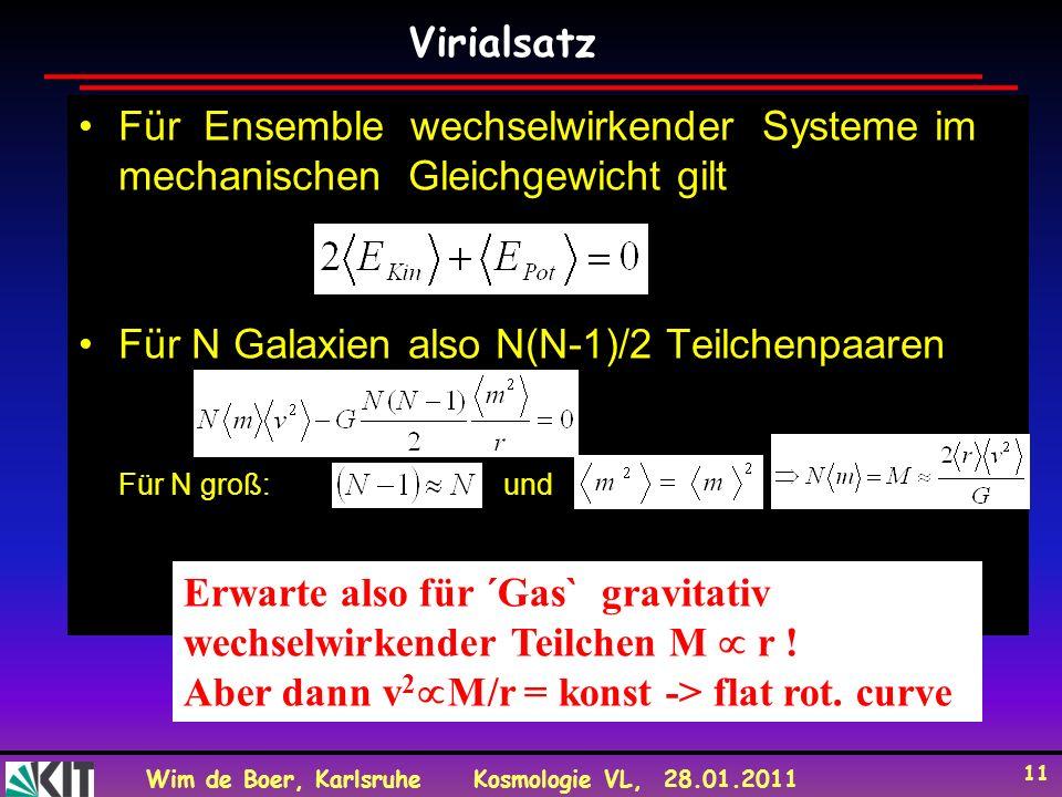 Wim de Boer, KarlsruheKosmologie VL, 28.01.2011 11 Für Ensemble wechselwirkender Systeme im mechanischen Gleichgewicht gilt Für N Galaxien also N(N-1)