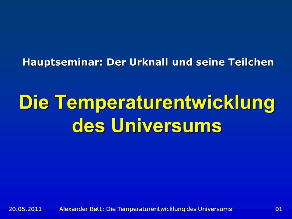 Zeitentwicklung bei Strahlungsdominanz (3) 20.05.2011 Alexander Bett: Die Temperaturentwicklung des Universums 22 Beispiel: Zu welchem Zeitpunkt entstehen Hadronen.
