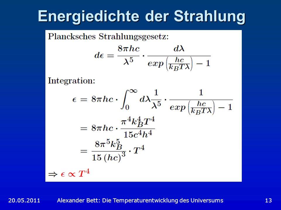 Energiedichte der Strahlung 20.05.2011 Alexander Bett: Die Temperaturentwicklung des Universums 13
